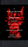 A Field Guide to Demons: Fairies, Fallen Angels, and Other Subversive Spirits