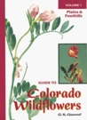 Guide To Colorado Wildflowers: Plains And Foothills (Guide To Colorado Wildflowers)
