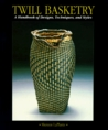 Twill Basketry: A Handbook of Designs Techniques, and Styles