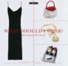 Chic Simple: What Should I Wear?: Dressing for Occasions (Chic Simple)