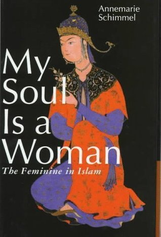 My Soul is a Woman by Annemarie Schimmel