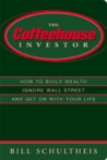 The Coffeehouse Investor: How to Build Wealth, Ignore Wall Street and Get on with Your Life