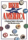 Beer Across America: A Regional Guide To Brewpubs And Microbreweries