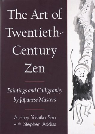 The Art of Twentieth-Century Zen by Audrey Yoshiko Seo