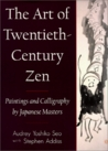 Art of Twentieth-Century Zen: Paintings and Calligraphy by Japanese Masters