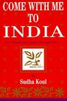 Come With Me to India: On a Wondrous Voyage Through Time