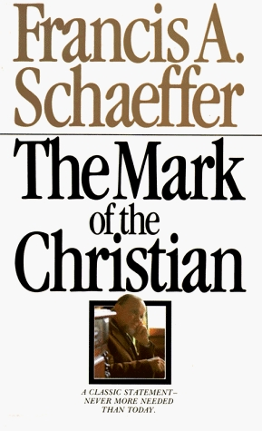Mark Of The Christian by Francis A. Schaeffer