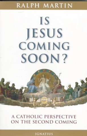 Is Jesus Coming Soon?: A Catholic Perspective on the Second Coming