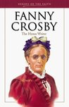 Fanny Crosby (1820-1915): The Hymn Writer (Heroes of the Faith)