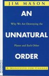 An Unnatural Order: Uncovering the Roots of Our Domination of Nature and Each Other