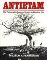 Antietam: A Photographic Legacy of America's Bloodiest Day