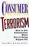 Consumer Terrorism: How to Get Satisfaction When You're Being Ripped Off
