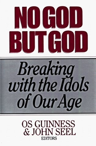 No God But God: Breaking with the Idols of Our Age