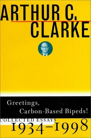Greetings, Carbon-Based Bipeds!: Collected Essays, 1934-1998