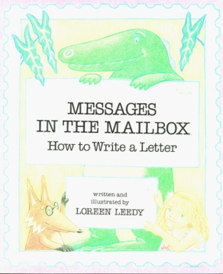 Messages in the Mailbox: How to Write a Letter Loreen Leedy