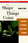 The Shape of Things to Come: 7 Imperatives for Winning in the New World of Business