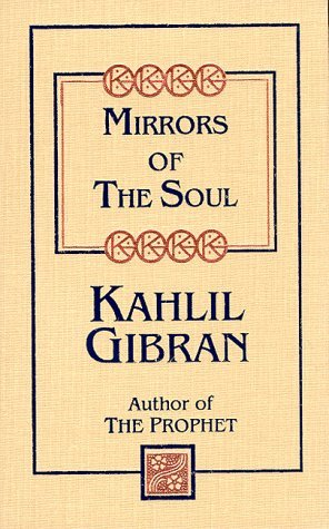 Mirrors of the Soul by Kahlil Gibran