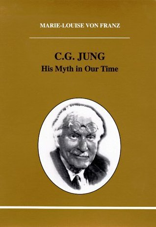 C.G. Jung: His Myth in Our Time (Studies in Jungian Psychology by Jungian Analysts #77)