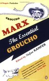 The Essential Groucho: Writings For By And About Groucho Marx