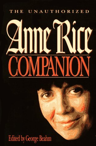 The Unauthorized Anne Rice Companion by George Beahm