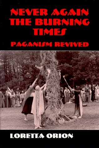 Download Never Again the Burning Times: Paganism Revived by Loretta Orion ePub