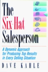 The Six-Hat Salesperson: A Dynamic Approach for Producing Top Results in Every Selling Situation