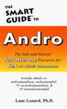 The Smart Guide to Andro: The Safe and Natural Testosterone Precursor for Sex and Athletic Enhancement