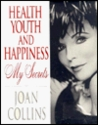 Health, Youth and Happiness: My Secrets