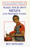 Make Your Own Mixes and Prepared Foods: Fast...Fun...Easy Ways to Cut the COST...the CALORIES...and the CRUD