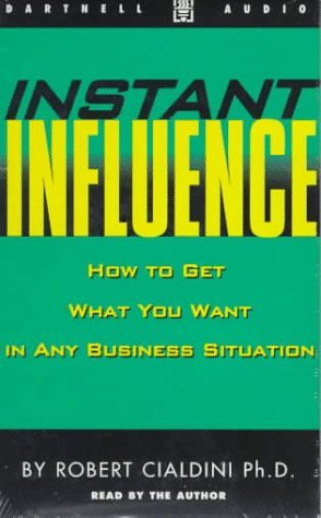 Instant Influence: How to Get What You Want in Any Business Situation - Robert B. Cialdini