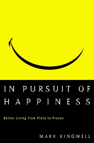 Download online In Pursuit of Happiness: Better Living from Plato to Prozac FB2 by Mark Kingwell, Doug Pepper