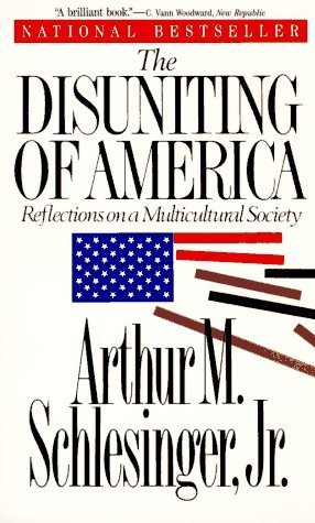 The Disuniting of America by Arthur M. Schlesinger Jr.