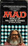 The Mad World Of William M. Gaines by Frank Jacobs