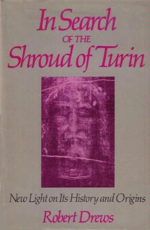 In Search Of The Shroud Of Turin: New Light On Its History And Origins