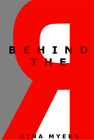 Behind the R by Gina Myers