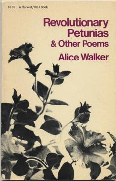 alice walker revolutionary petunias Revolutionary petunias is a poem and collection of poems written by alice walker the author is well known for her novel the color purple, as well as numerous other works of fiction, non-fiction, essays and poetry she became best known in the 1970s after a period of great change and revolution .