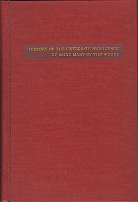 History of the Sisters of Providence of Saint Mary-of-the-Woods (Volume I)