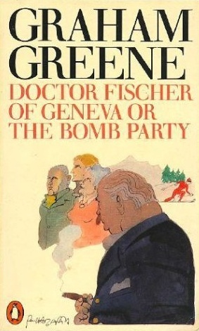 Doctor Fischer of Geneva or The Bomb Party by Graham Greene