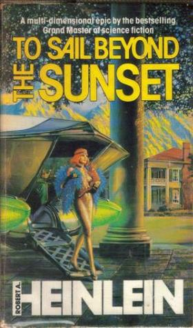 To Sail Beyond The Sunset by Robert A. Heinlein