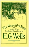 The Man With A Nose: And The Other Uncollected Short Stories Of H. G. Wells