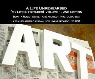 A Life Unrehearsed {My Life In Pictures} Volume 1, 2nd Edition by Bonita Rose
