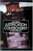 The Current Justification Controversy - Westminster Theological Seminary (Trinity Paper No. 63)  by  O. Palmer Robertson