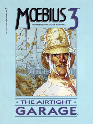 The Collected Fantasies, Vol. 3: The Airtight Garage (The Collected Fantasies of Jean Giraud, #3)
