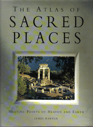 The Atlas Of Sacred Places:Meeting Points Of Heaven And Earth