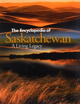 The Encyclopedia of Saskatchewan by Canadian Plains Research