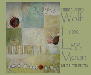 Wolf, Fox, Egg, Moon by Diana S. Adams
