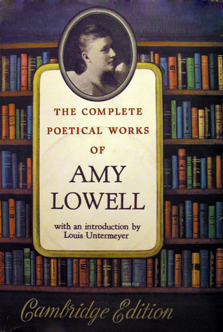 Complete Poetical Works of Amy Lowell by Amy Lowell