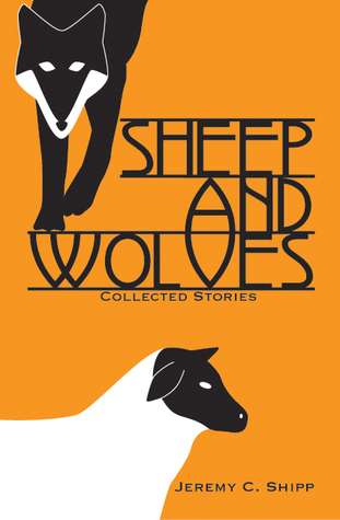 Sheep and Wolves by Jeremy C. Shipp