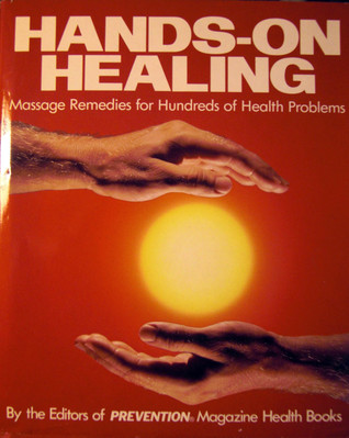 Hands-On Healing: Massage Remedies for Hundreds of Health Problems