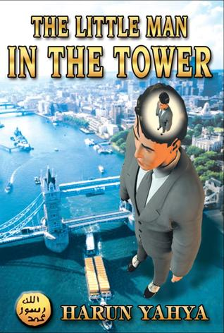 The Little Man in The Tower by Harun Yahya